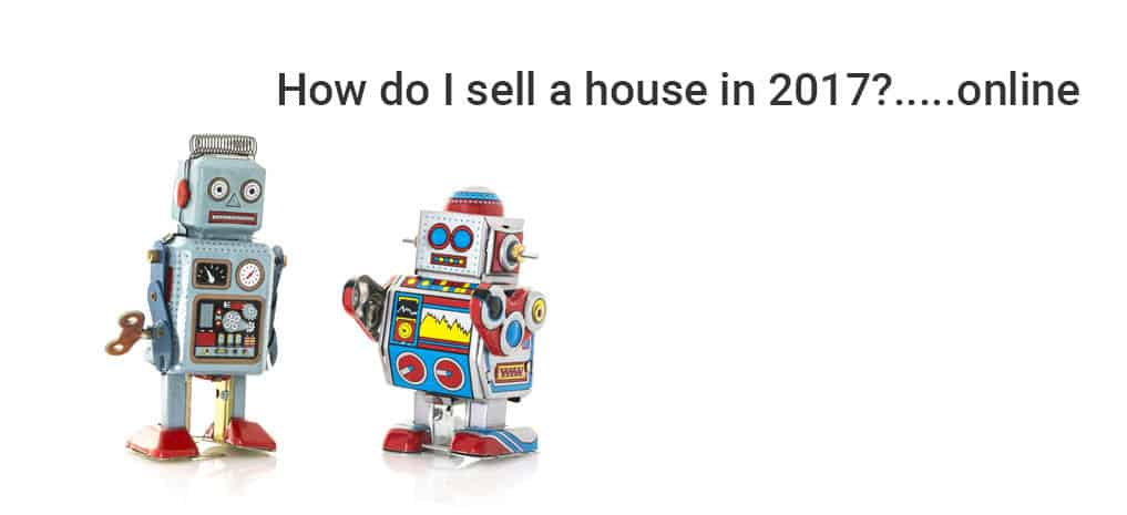 2 robots discuss how best to sell a house online in the year 2017 and 2018